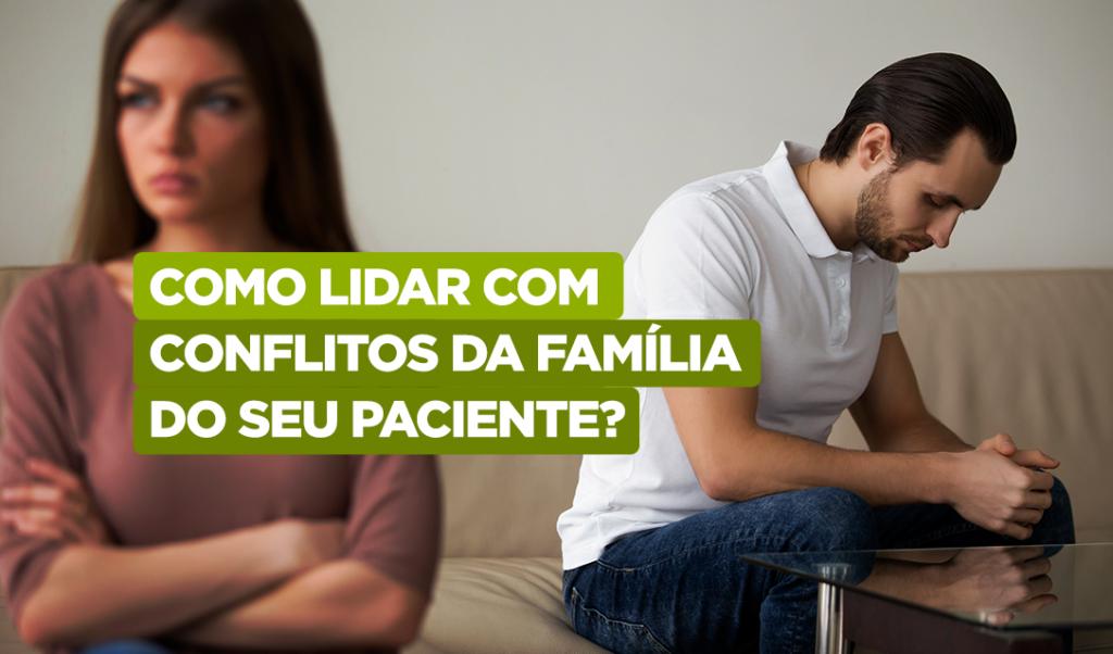Como-lidar-com-conflitos-da-familia-do-seu-paciente