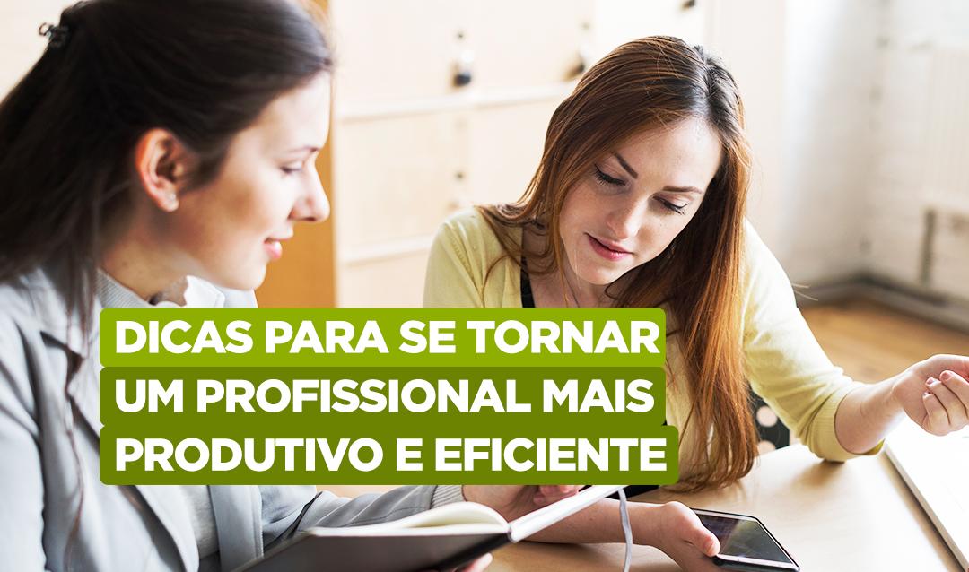 Dicas-para-se-tornar-um-profissional-mais-produtivo-e-eficiente