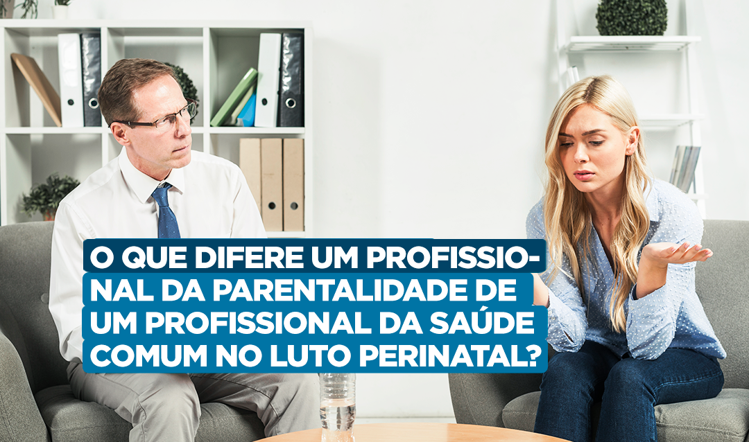 Entenda-a-diferenca-entre-os-profissionais-da-parentalidade-e-um-profissional-da-saude-comum-no-luto-perinatal