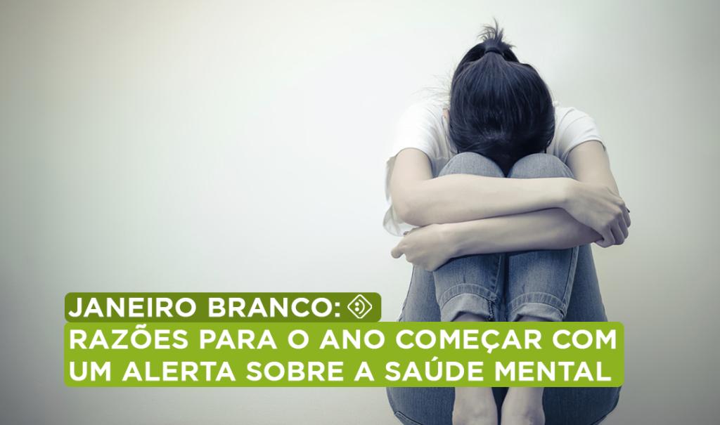 JANEIRO-BRANCO-RAZOES-PARA-O-ANO-COMECAR-COM-UM-ALERTA-SOBRE-A-SAUDE-MENTAL