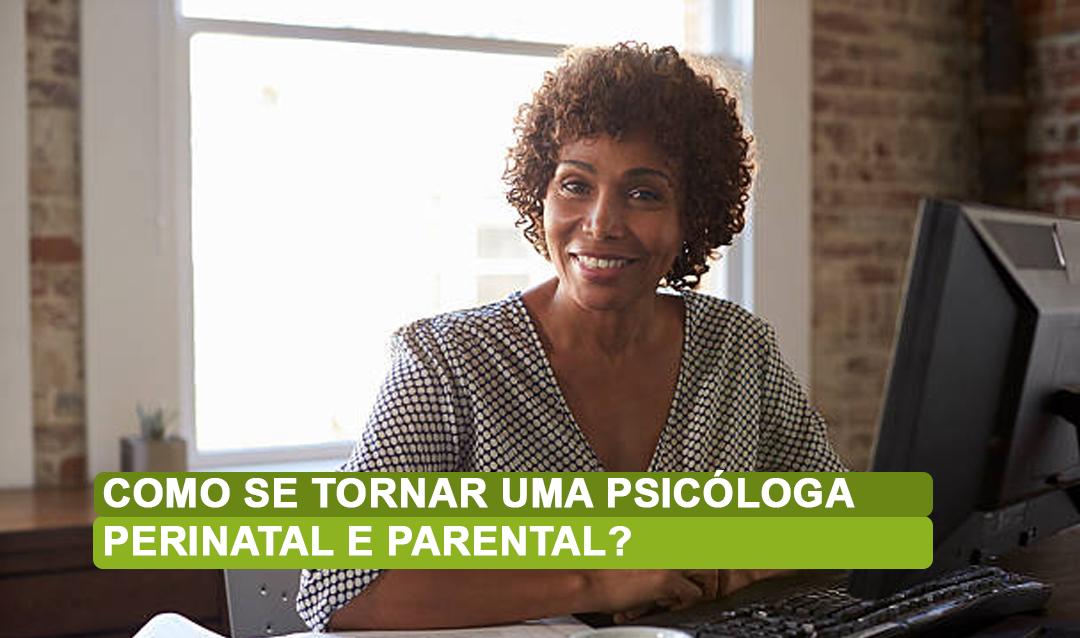 psicóloga perinatal e parental